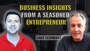 Podcast Ep. 8: Business Insights From a Seasoned Entrepreneur  | Gary Schwartz
