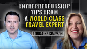Podcast Ep. 4: Entrepreneurship Tips From A World Class Travel Expert | Lorraine Simpson