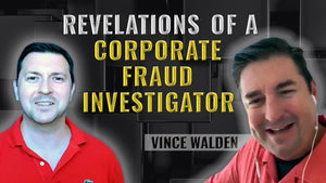 Podcast Ep. 5 Revelations Of A Corporate Fraud Investigator | Vince Walden