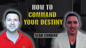 Podcast Ep. 6: How To Command Your Destiny | Sean Conrad