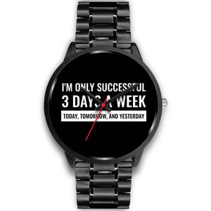 I'm Only Successful 3 Days A Week Men's Watches