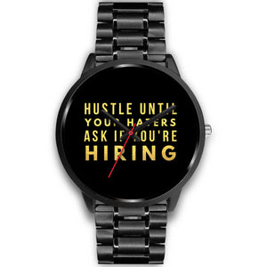 Hustle Until Your Haters Ask If You're Hiring Men's Watches