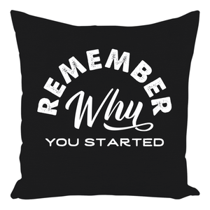 Remember Why You Started Throw Pillows