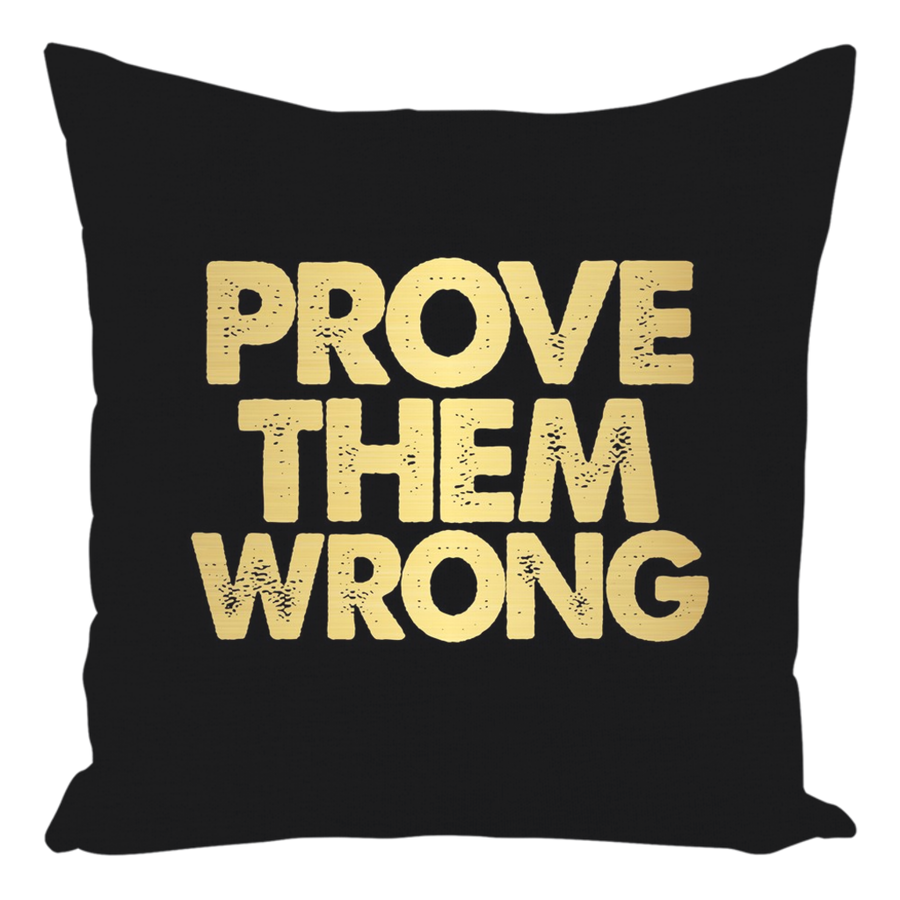 Prove Them Wrong Throw Pillows