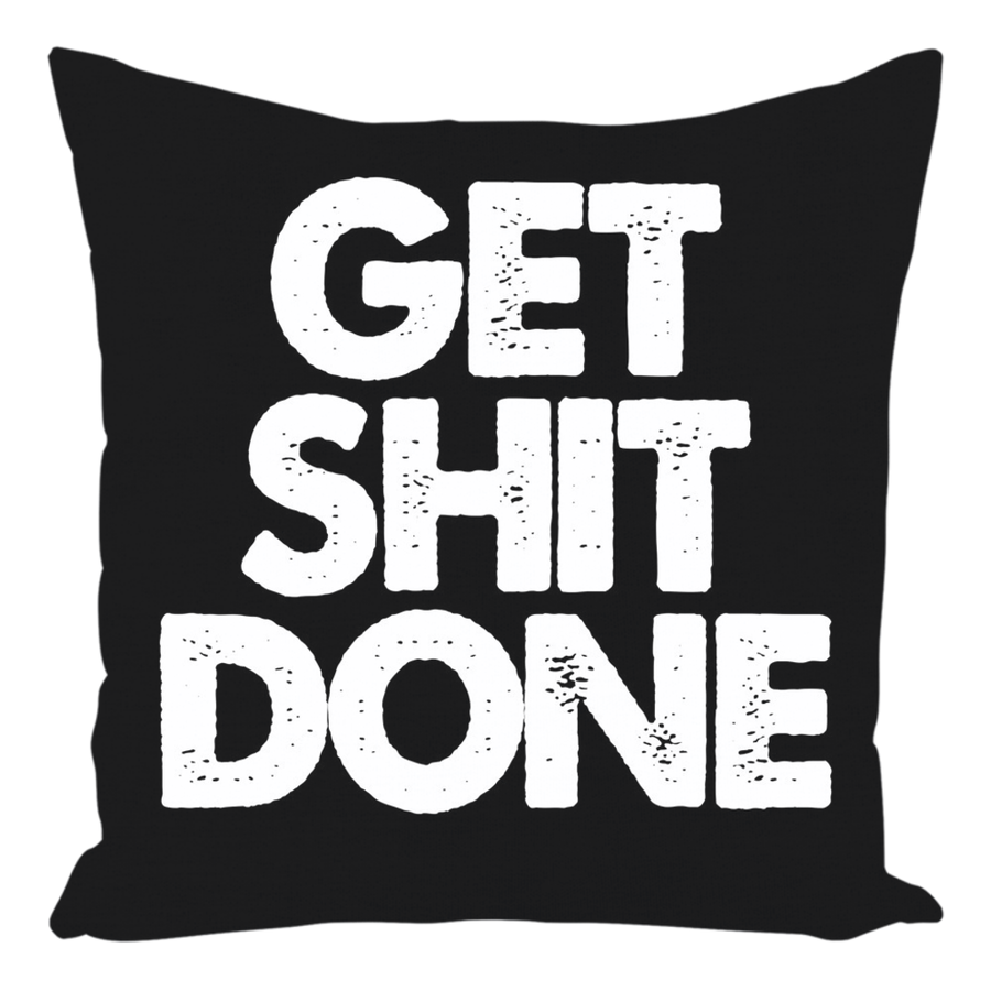 Get Sh!t Done Throw Pillows