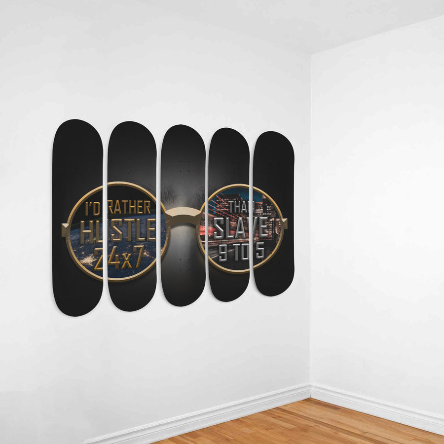 I'd Rather Hustle 24/7 Than Slave 9 to 5 5-Panel Skateboard Art
