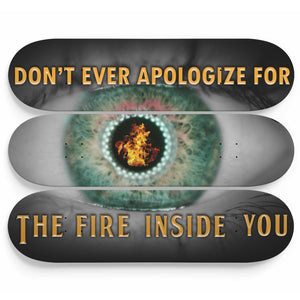 Don't Ever Apologize For The Fire Inside You 3-Panel Skateboard Art