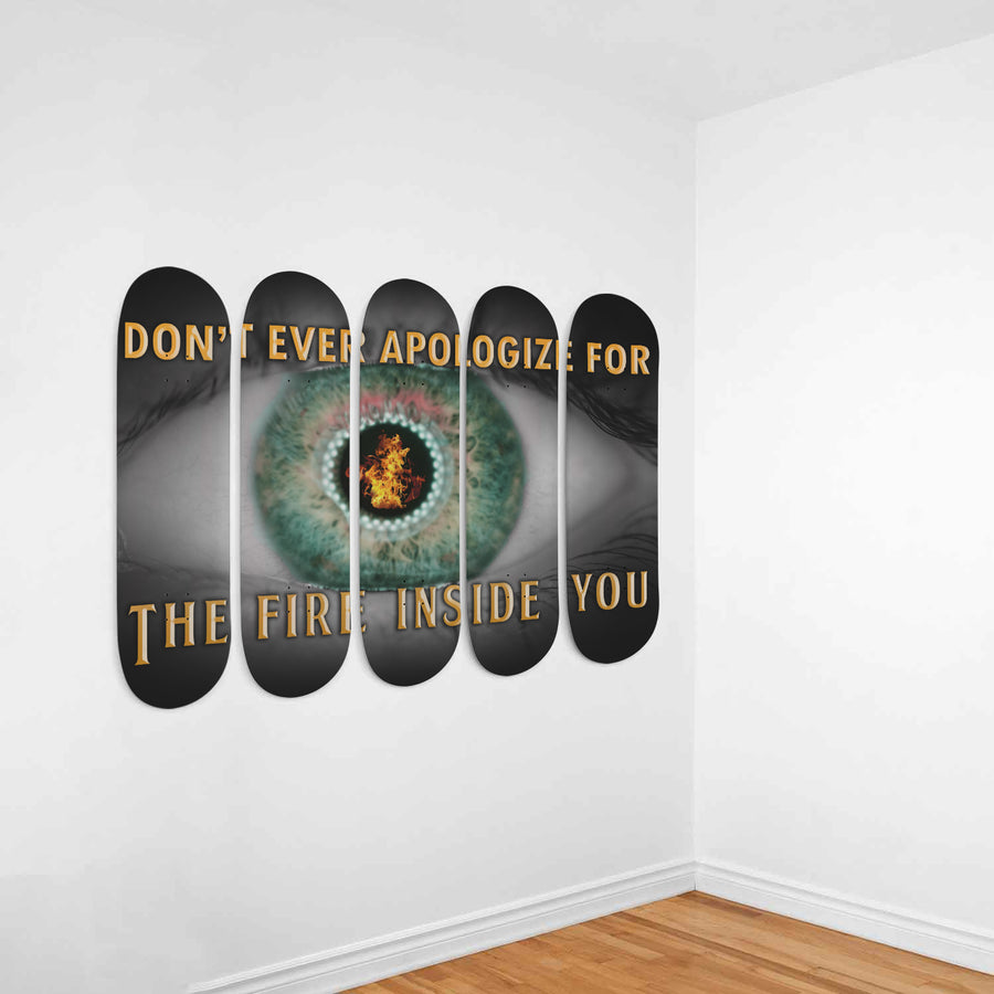 Don't Ever Apologize For The Fire Inside You 5-Panel Skateboard Art