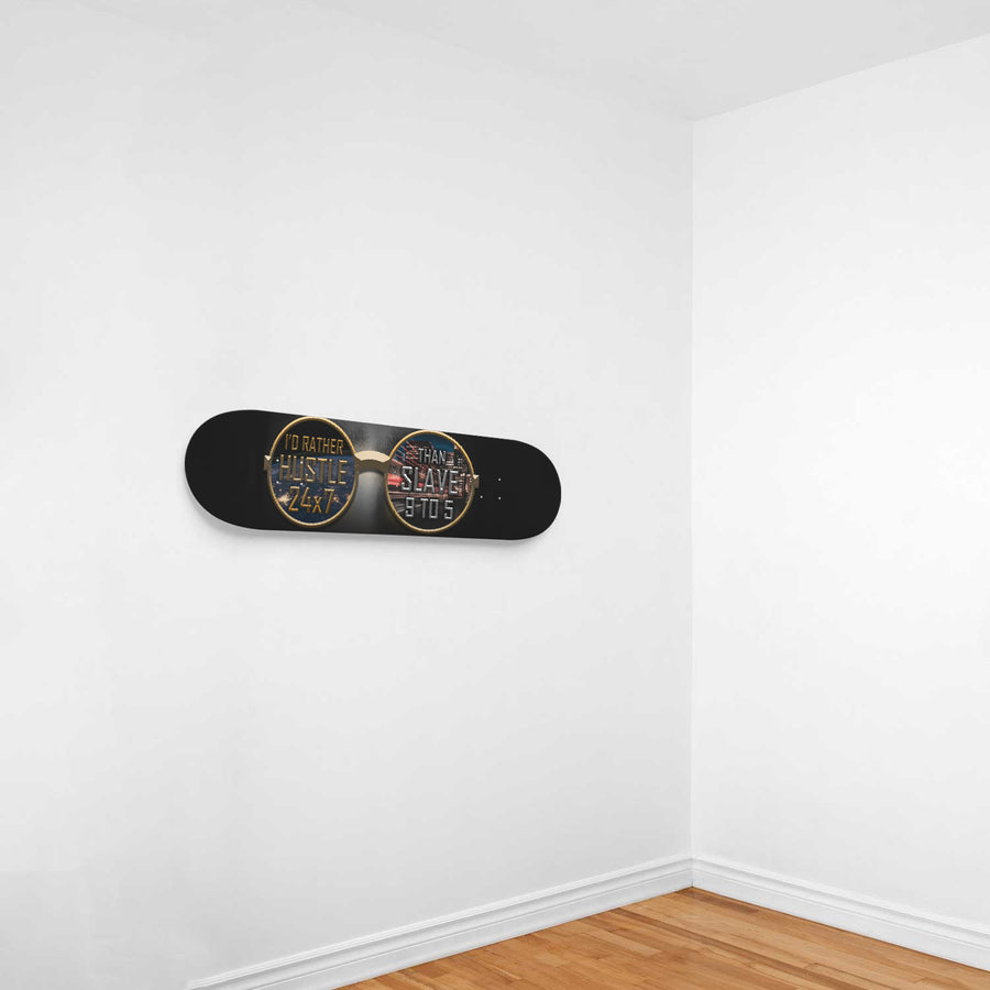 I'd Rather Hustle 24/7 Than Slave 9 to 5 1-Panel Skateboard Art