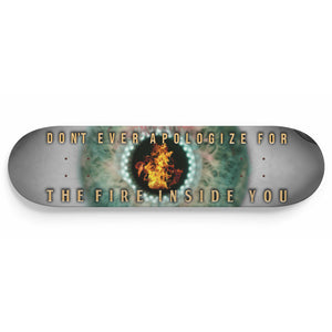 Don't Ever Apologize For The Fire Inside You 1-Panel Skateboard Art