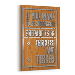 If You Want to be Successful, Prepare to be Doubted and Tested Canvas Art