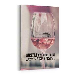 Hustle Because Being Lazy Is Expensive Canvas Art