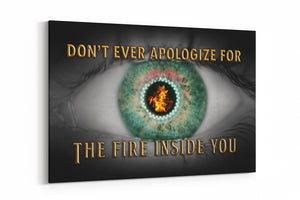 Don't Ever Apologize For The Fire Inside You Canvas Art