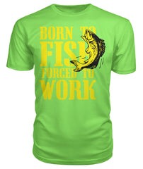Born to Fish, Forced to Work Tee's
