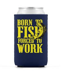 Born to Fish - forced to work Can Koozie