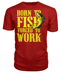 Born to Fish, Forced to Work Tee's Premium Unisex Tee