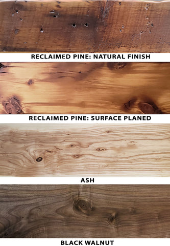 Wood Species Comparison: Black Walnut, Ash, Reclaimed Pine Surfaced Plane and Natural Finish