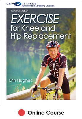 Exercise for Knee and Hip Replacement Online CE Course-2nd Edition