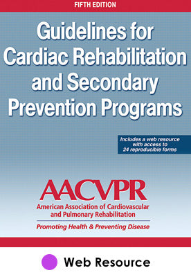 Guidelines for Cardiac Rehabilitation and Secondary Prevention Programs Web Resource-5th Edition