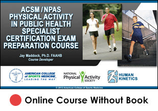 ACSM/NPAS Physical Activity in Public Health Specialist Certification Enhanced Online Exam Prep/CE Course Without Book