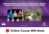 International Association for Worksite Health Promotion (IAWHP) Enhanced Online Certificate/CE Course With Book