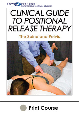 Clinical Guide to Positional Release Therapy Print CE Course: The Spine and Pelvis