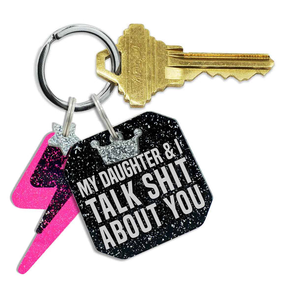 My Daughter/Son & I Talk Shit About You Keychain