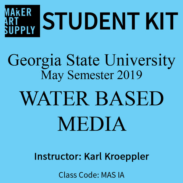 Student Kit: GSU Water Based Media - May Semester 2019/Kroeppler