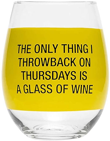The only thing I throwback Wine Glass