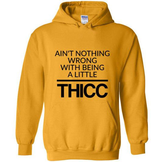 Ain't Nothing Wrong with Being a Little Thicc Hoodie