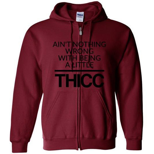 Ain't Nothing Wrong With Being A Little Thicc Zip Hoodie