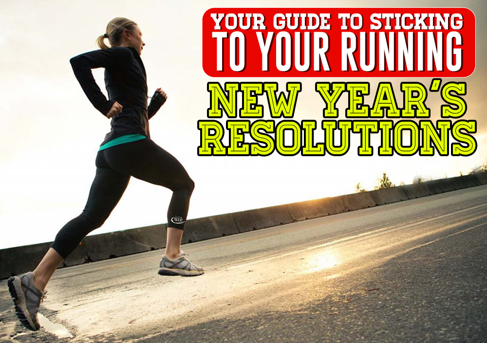 YOUR GUIDE TO STICKING TO YOUR RUNNING NEW YEAR'S RESOLUTIONS