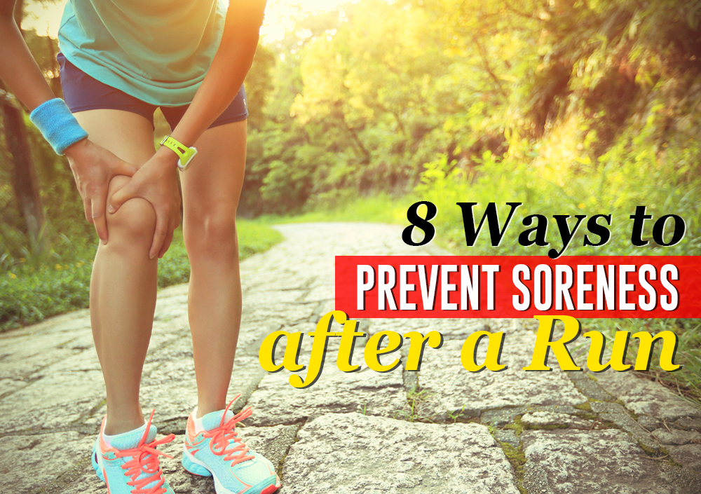 8 WAYS TO PREVENT SORENESS AFTER A RUN