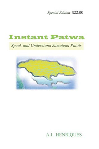 Instant Patwa: Speak and Understand Jamaican Patois
