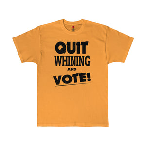 Golden Quit Whining and Vote shirt with black text is available at Quitwhining.com