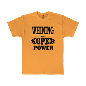 Whining is My Super Power Shirt