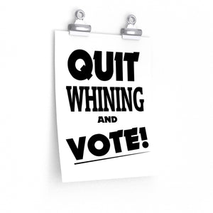 Quit Whining and Vote! Posters