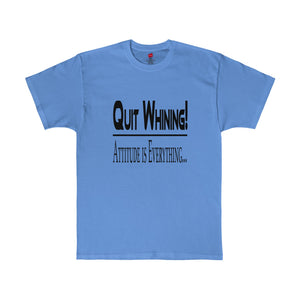 Quit Whining! Attitude is Everything shirt