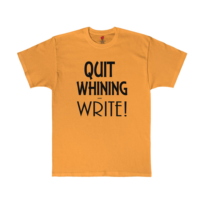 Golden Quit Whining and Write shirt