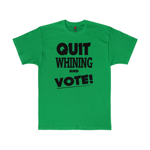 Green Cotton Quit Whining and Vote shirt is available at Quitwhining.com
