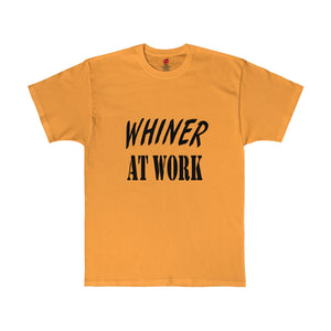 Whiner at Work! Shirt