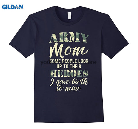 Army Mom Some Look Up To Heroes I gave Birth to Mine Pride T Shirt