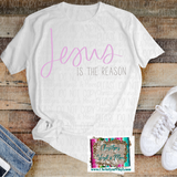 Jesus is the Reason Easter Sublimation Transfer or White Tee