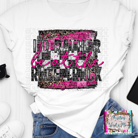 I'd Rather Be at the Racetrack Racing Pink Sublimation Transfer or White Tee