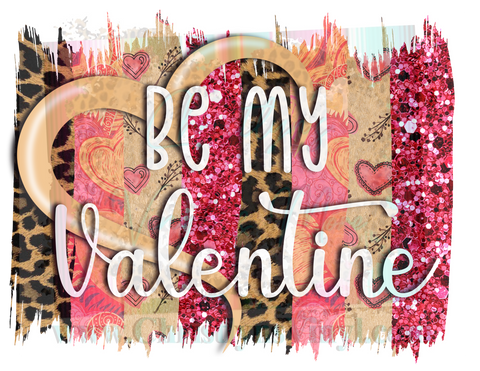 Be my Valentine Sublimation Transfer