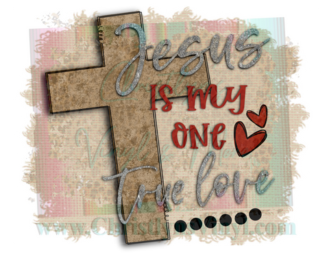 Jesus is my true love Sublimation Transfer