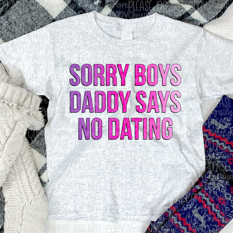 Sorry Boys My Daddy Says No Dating Bleached or Solid Tee