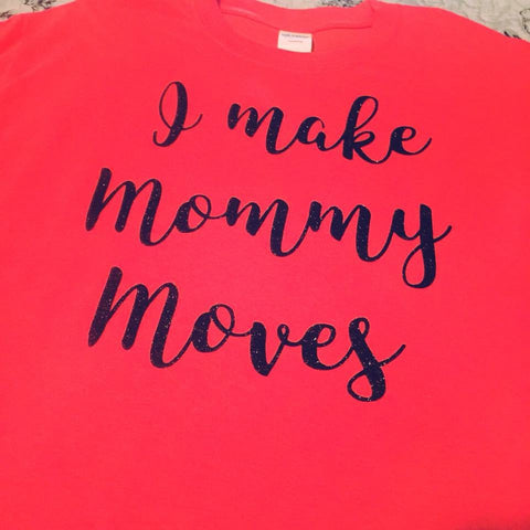 Make Mommy Moves Tee