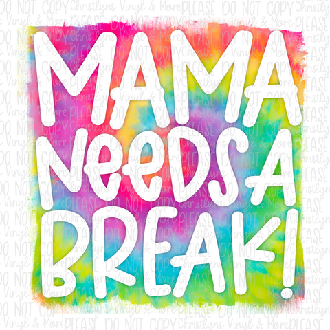Mama Needs a Break Tie Dye Sublimation Transfer or Black Bleached Tee