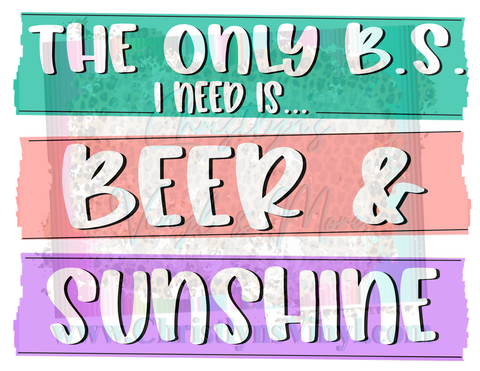 BS I Need Is Beer Sunshine Sublimation Transfer